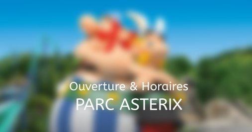 ouverture horaires parc asterix 2021